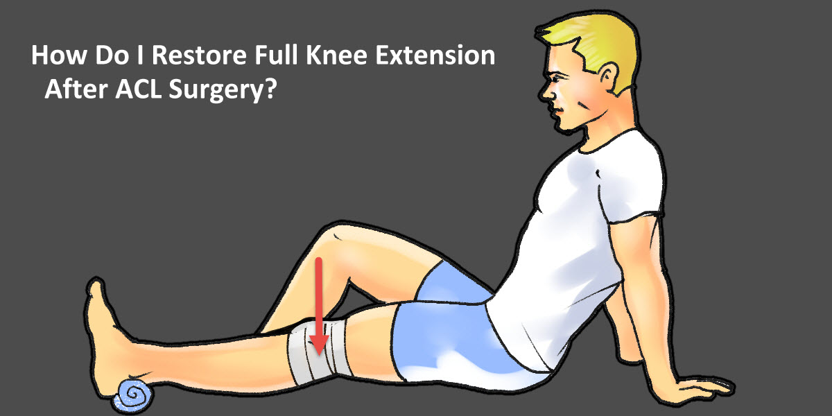 Full Knee Extension After ACL Surgery - 3 Exercises To Help You Straighten  Your Knee - ACL Injury Recovery and Rehabilitation